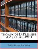 Travaux de la Premiere Session, Roger Picard and Xenophon, 114580960X