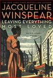 Leaving Everything Most Loved, Jacqueline Winspear, 0062049607