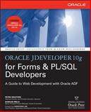 Oracle JDeveloper 10g for Forms and PL/SQL Developers : A Guide to Web Development with Oracle ADF, Koletzke, Peter and Mills, Duncan, 0072259604