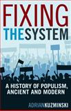 Fixing the System : A History of Populism, Ancient and Modern, Kuzminski, Adrian, 0826429602