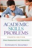 Academic Skills Problems, Fourth Edition : Direct Assessment and Intervention, Shapiro, Edward S., 1606239600