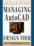 Managing AutoCAD in the Design Firm : A Manual for Architects and Interior Designers, Vagts, Karen A., 0201489600