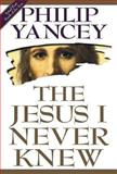 The Jesus I Never Knew, PHILIP YANCEY, 0551029609