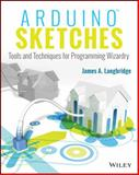 Arduino Sketches : Tools and Techniques for Programming Wizardry, Langbridge, James A., 1118919602