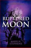 Ruptured Moon, Marie H. Stephens, 1462689604