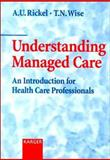 Understanding Managed Care : An Introduction for Health Care Professionals, Rickel, A. U. and Wise, T. N., 3805569602