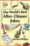 The World's Best After-Dinner Jokes, Edward Phillips, 0006379605