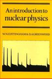 An Introduction to Nuclear Physics, Cottingham, W. Noel and Greenwood, Derek A., 0521319609