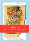 Hoja de Ruta, Cultura y Civilización de Latinoaméric, Priscilla Gac-Artigas, 1930879601