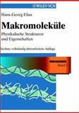 Makromolekule : Physikalische Struktur und Eigenschaften - Sechste, Vollstandig Uberarbeitete Auflage, Elias, 3527299602
