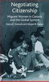 Negotiating Citizenship : Migrant Women in Canada and the Global System, Stasiulis, Daiva K. and Bakan, Abigail B., 0333689607