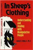 In Sheep's Clothing : Understanding and Dealing with Manipulative People, Simon, George K., Jr., 096516960X