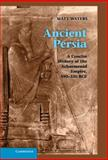 Ancient Persia : A Concise History of the Achaemenid Empire, 550-330 BC, Waters, Matthew, 110700960X