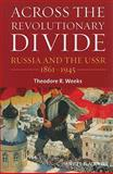 Across the Revolutionary Divide : Russia and the USSR, 1861-1945, Weeks, Theodore R., 1405169605