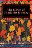 The Dawn of Canadian History, Stephen Leacock, 1500109606