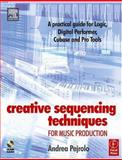 Creative Sequencing Techniques for Music Production : A Practical Guide to Logic, Digital Performer, Cubase and Pro Tools, Pejrolo, Andrea, 0240519604