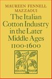 The Italian Cotton Industry in the Later Middle Ages, 1100-1600, Mazzaoui, Maureen Fennell, 0521089603