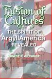Fusion of Cultures : The Spirit of ArgyllAmerica Revealed, Gilchrist, Ernest, 0615519601