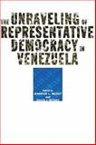 The Unraveling of Representative Democracy in Venezuela 9780801879609