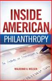 Inside American Philanthropy : The Dramas of Donorship, Nielsen, Waldemar A., 0806139609