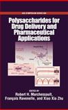 Polysaccharides for Drug Delivery and Pharmaceutical Applications, François Ravenelle, R. H. Marchessault, 0841239606