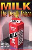 Milk : The Deadly Poison, Cohen, Robert, 0965919609