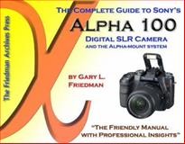 The Complete Guide to Sony's Alpha 100 DSLR (B&W Edition), Gary L. Friedman, 0979019605