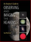 An Amateur's Guide to Observing and Imaging the Heavens, Morison, Ian, 1107619602