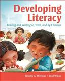 Developing Literacy : Reading and Writing to, with, and by Children, Morrison, Timothy G. and Wilcox, Brad, 0135019613