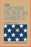 The Chosen People in America : A Study in Jewish Religious Ideology, Eisen, Arnold M., 0253209617