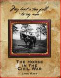 My Heart Is Too Full to Say More : The Horse in the Civil War, Raff, 061540961X