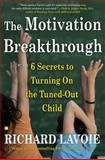 The Motivation Breakthrough, Richard Lavoie, 0743289617