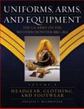 Uniforms Arms and Equipment : The U. S. Army on the Western Frontier, 1880-1892, McChristian, Douglas C., 080619961X