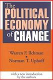 The Political Economy of Change, Ilchman, Warren F. and Uphoff, Norman T., 1560009616