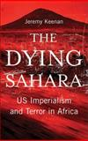 The Dying Sahara : US Imperialism and Terror in Africa, Keenan, Jeremy, 0745329616