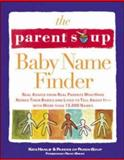 The Parent Soup Baby Name Finder : Real Advice from Real Parents Who Have Named Their Babies and Lived to Tell about It..., Hanley, Kate, 0809229617