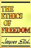 The Ethics of Freedom, Ellul, Jacques, 0802809618