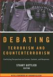 Debating Terrorism and Counterterrorism : Conflicting Perspectives on Causes, Contexts, and Responses, Gottlieb, Stuart, 0872899616