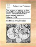 The System of Nature; or, the Laws of the Moral and Physical World Translated from the French of M Mirabaud, Paul Henri Thiry Holbach, 1170169619