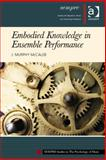 Empbodied Knowledge in Ensemble Performance, McCaleb, J. Murphy, 1472419618