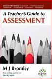 A Teacher's Guide To... Assessment, M. J. Bromley, 1480269611