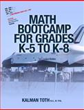 Math Bootcamp for Grades K-5 to K-8, Kalman Toth M.A. M.Phil., 149108961X