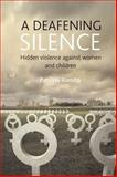 A Deafening Silence : Hidden Violence Against Women and Children, Romito, Patrizia, 1861349610