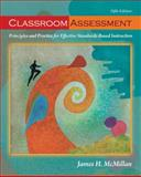 Classroom Assessment : Principles and Practice for Effective Standards-Based Instruction, McMillan, James H., 0132099616