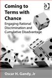 Coming to Terms with Chance : Engaging Rational Discrimination and Cumulative Disadvantage, Gandy, Oscar, 0754679616