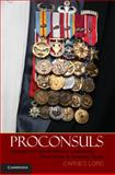 Proconsuls : Delegated Political-Military Leadership from Rome to America Today, Lord, Carnes, 1107009618