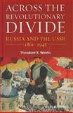 Across the Revolutionary Divide : Russia and the USSR, 1861-1945, Weeks, Theodore R., 1405169613
