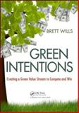 Green Intentions : Creating a Green Value Stream to Compete and Win, Wills, Brett, 1420089617