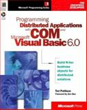 Programming Distributed Applications with COM and Microsoft Visual Basic 6.0 : Build N-Tier Business Objects for Distributed Solutions, Pattison, Ted, 1572319615