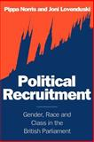 Political Recruitment : Gender, Race and Class in the British Parliament, Norris, Pippa and Lovenduski, Joni, 0521469619